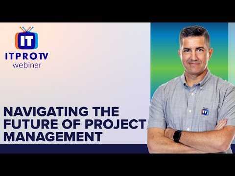 Navigating the Future of Project Management   ITProTV Webinar ...