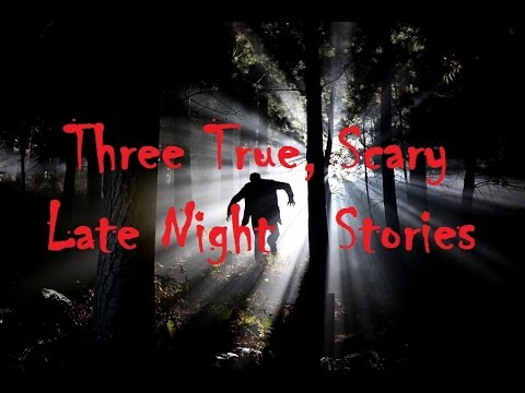 Three True Scary Late Night Stories