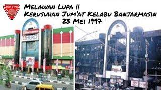 Melawan Lupa !! Kerusuhan Jum'at Kelabu Banjarmasin 23 Mei 1997
