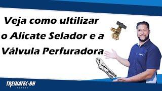 Veja como utilizar o Alicate Selador e a Válvula Perfuradora