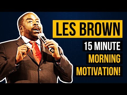 Les Brown's 15 Minute Morning Motivational Speech