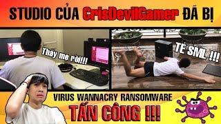 Studio của CrisDevilGamer bị Virus WannaCry TẤN CÔNG