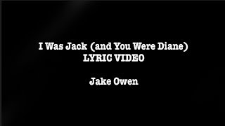 I Was Jack (You Were Diane)   Jake Owen LYRIC VIDEO