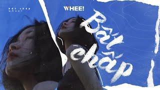 BẤT CHẤP - WHEE! (Official Music Video)