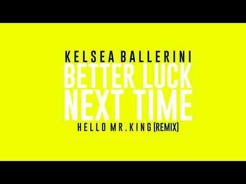 Kelsea Ballerini - Better Luck Next Time (Hello Mr. King Remix)