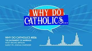 Why Do Catholics... #006 - The Sacrament of Marriage