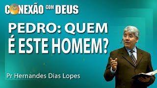 Pedro: quem é este homem? - Pr Hernandes Dias Lopes