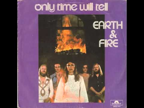 Earth & Fire - Only Time Will Tell