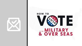 How To Vote In Military & Overseas 2020
