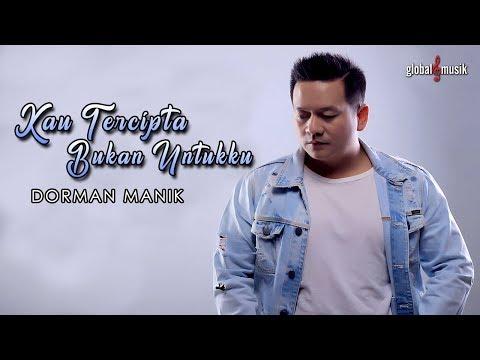 , title : 'Dorman Manik - Kau Tercipta Bukan Untukku (Official Music Video)'