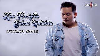 Dorman Manik - Kau Tercipta Bukan Untukku (Official Music Video)