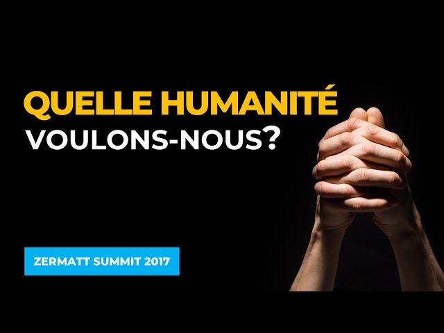 Quelle humanité voulons nous ?Participants : Père N. Buttet, B. Vergely, C. Wasserman… Modérateur : Jean Staune