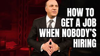 How to Get Your Dream Job When Nobody is Hiring  | Ask Mr. Wonderful Shark Tank's Kevin O'Leary