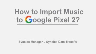 How to Import Music to Google Pixel 2