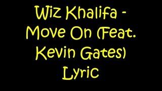 Wiz Khalifa   Move On Feat  Kevin Gates (Lyrics)