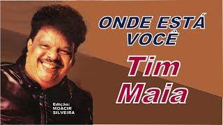 ONDE ESTÁ VOCÊ com TIM MAIA, edição MOACIR SILVEIRA