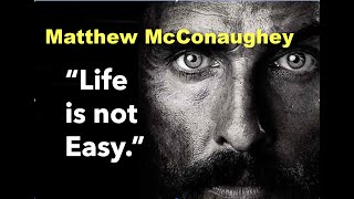 Motivational Speech Series: Life is Not Easy - Matthew McConaughey Motivational Speech