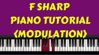 F Sharp Piano Tutorial- Modulation/ Changing Keys From F Sharp To Other Keys