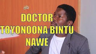 DOCTOR TOYONOONA BINTU NAWE - Ugandan Comedy skits.