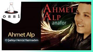 Ahmet Alp / O Şarkıyı Henüz Yazmadım
