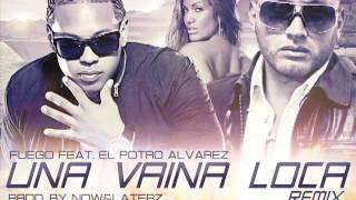 Una Vaina Loca   Fuego Feat El Potro Alvarez (Official Remix) New