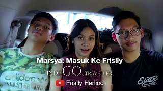 Cerita Marsya: Masuk Ke Frislly [Indi.GO.Traveller]