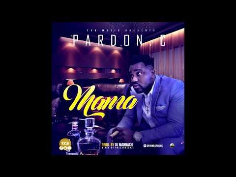 AUDIO+LYRIC VIDEO: Pardon C – Mama