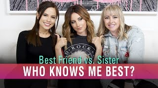 Who Knows Me Best Best Friend Vs Sister  <b>Ashley Tisdale</b>