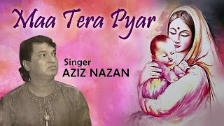 Maa Tera Pyar - Full Song | Main Nashe Mein Hoon | Aziz Nazan | Mother Song | Superhit Hindi Song