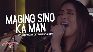 Maging Sino Ka Man (Live Performance)   Angeline Quinto