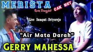 AIR MATA DARAH VERSI TERBARU - GERRY MAHESSA -  CAK MET MERISTA DRIYOREJO 2018