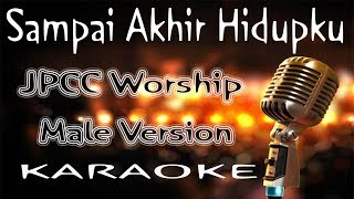 Sampai Akhir Hidupku – JPCC Worship   Male Version ( KARAOKE HQ Audio )