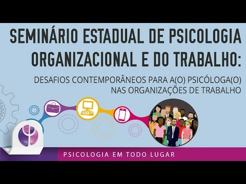 Seminário Estadual de Psicologia Organizacional e do Trabalho - Parte 2