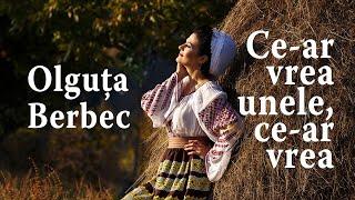 Olguta Berbec   Ce Ar Vrea Unele, Ce Ar Vrea   NOU !!!