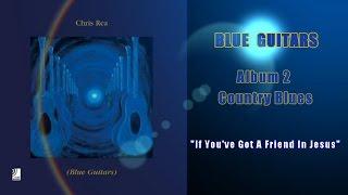 Chris Rea - If you've got a friend in Jesus (Blue Guitars,Country Blues)