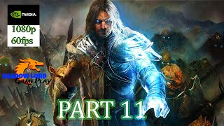 Middle-Earth: Shadow of Mordor Gameplay Part 11 (PC HD) [1080p60FPS] [ULTRA MAX SETTINGS ]