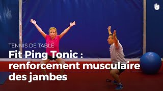 Fit Ping Tonic : renforcement musculaire des jambes