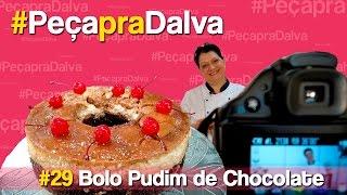 #PeçapraDalva #29 - Bolo Pudim de chocolate - Priscila Almeida
