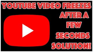 YouTube Videos Freezing After A Few Seconds Solution!