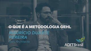 O que é a Metodologia Gehl - Maurício Duarte (Gehl Architects)