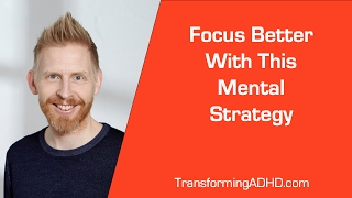 ADHD: Focus Better With This Mental Strategy. Mental Training For Adult ADHD