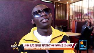 John Blaq Denies Feasting On Bafana's Ex Called Vanesa| Uncut Extra