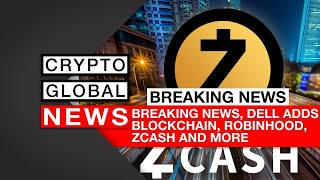 Breaking News, Dell adds Blockchain, Robinhood, Zcash and more