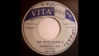 Harmonica Slim - You Better Believe It