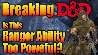 BEWARE DM! Ranger Danger Class Abilities that Break the Game| GM 911