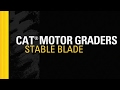 Learn how the first-of-its-kind, anti-bounce Stable Blade feature on Cat® motor graders can positively affect your bottom line.