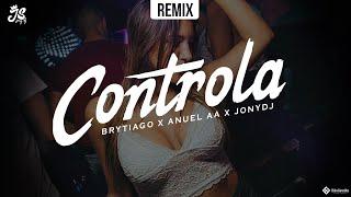 CONTROLA (REMIX) 🎮 JONYDJ ✘ ANUEL AA ✘ BRYTIAGO