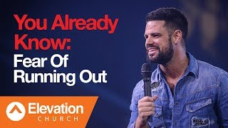 You Already Know: Fear Of Running Out | Pastor Steven Furtick