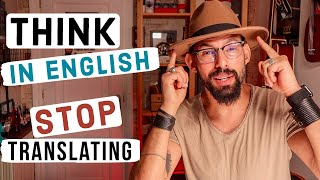 How to THINK in English | STOP translating in YOUR head