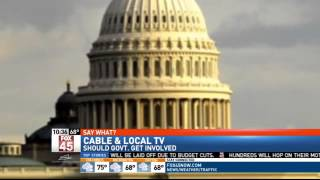 SAY WHAT? Cable Companies, Local TV Stations and Governement Involvement